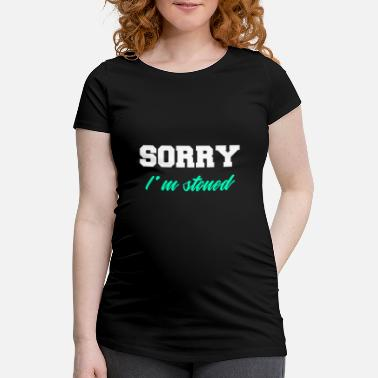 Smoke Weed Sorry stoned smoking weed weed smoking tobacco - Maternity T-Shirt