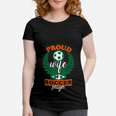 Proud Military Wife proud wife of a soccer player - Maternity T-Shirt