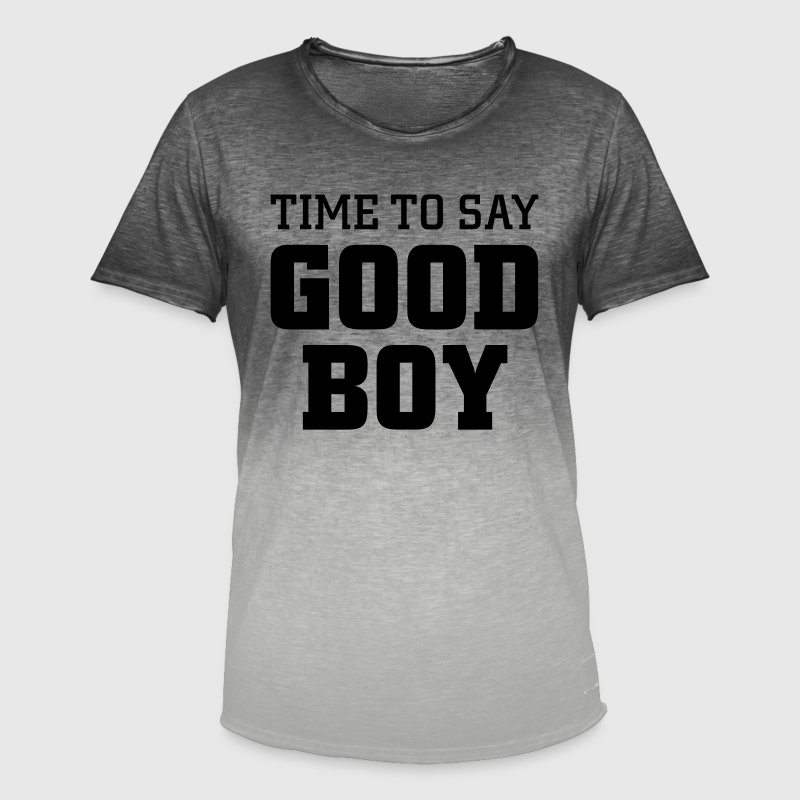 time to say good boy von shirtrecycler spreadshirt. Black Bedroom Furniture Sets. Home Design Ideas
