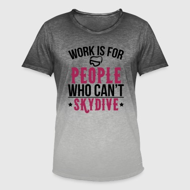 Birdman Work is for people who can't Skydive - Männer T-Shirt mit Farbverlauf