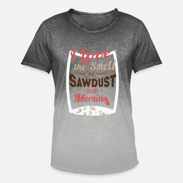 I Love the Smell of Sawdust in the Morning - Men's Colour Gradient T-Shirt