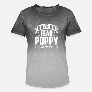 Poppy Have No Fear Poppy Is Here Father Papa Dad Gift - Männer Farbverlauf T-Shirt