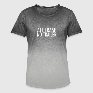 Trailer Trash All Trash No Trailer - Men's T-Shirt with colour gradients