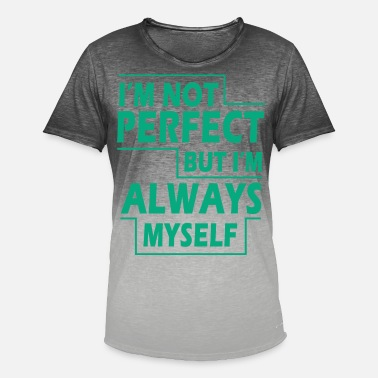 Myself Im Not Perfect but I'm always myself - Männer Farbverlauf T-Shirt