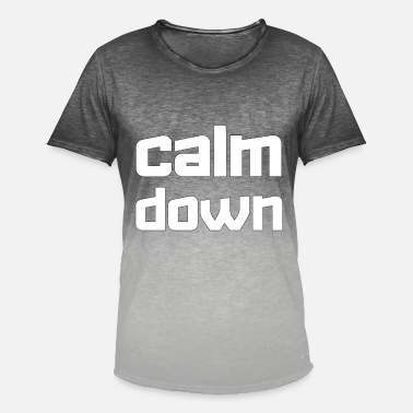 Calm The Fuck Down Calm down - Men's Colour Gradient T-Shirt