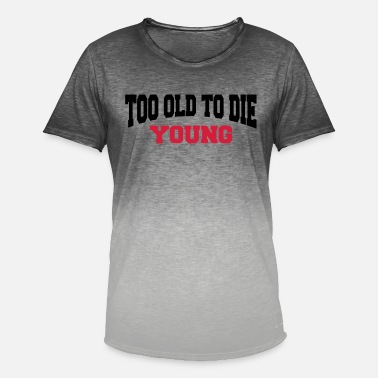 Young Too old to die young - Men's Colour Gradient T-Shirt