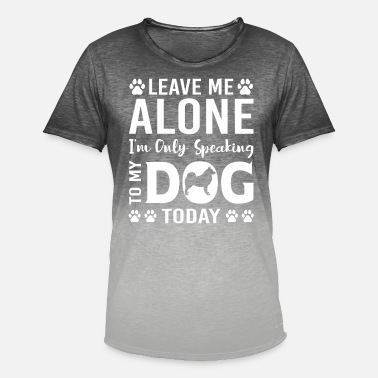 Today Leave Me Alone I'm Only Speaking To My Dog Today - Men's Colour Gradient T-Shirt