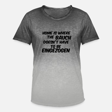Selbstbe home is where the bauch doesnt have eingezogen - Männer Farbverlauf T-Shirt