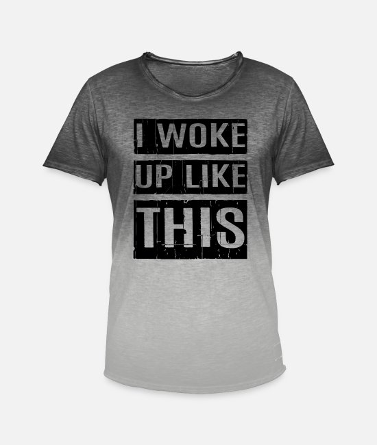 Bed T-Shirts - I WOKE UP LIKE THIS - Men's Colour Gradient T-Shirt dip dye grey