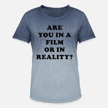 Film Quote Are You In A Film Or In Reality quote - Men's T-Shirt with colour gradients