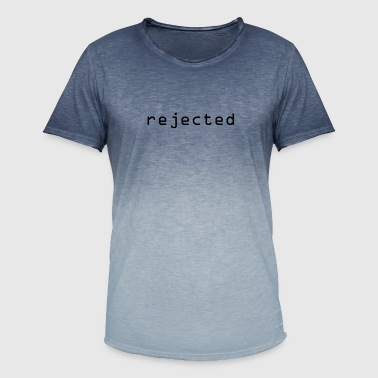 Reject rejected rejected rejected - Men's T-Shirt with colour gradients