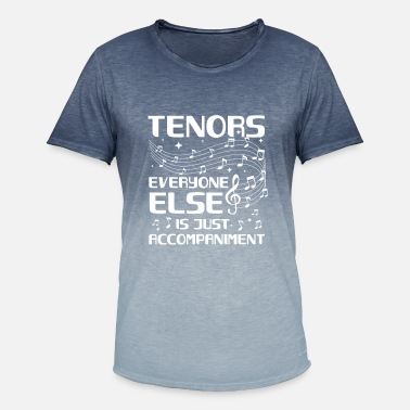 Tenor Tenors everyone else is just accompaniment - Men's Colour Gradient T-Shirt