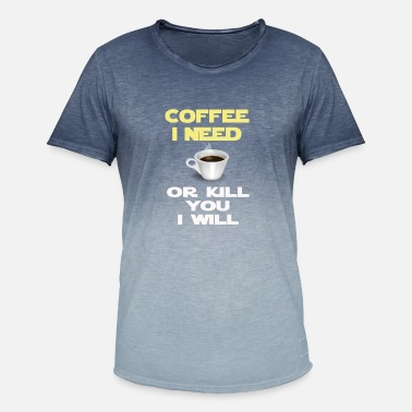 Need Coffee I need or kill you I will Fun Cofee Gift - Men's Colour Gradient T-Shirt