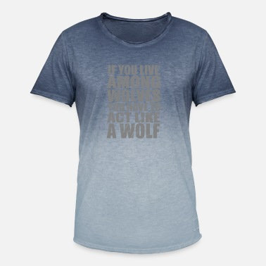 Teen If You Live Among Wolves - Men's Colour Gradient T-Shirt