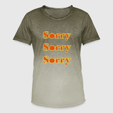I Sorry Sorry I apologize for sorry - Men's T-Shirt with colour gradients