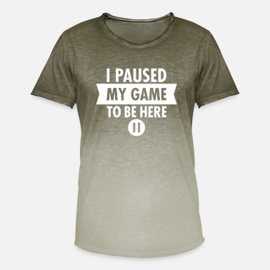 I Paused My Game To Be Here - Men's Colour Gradient T-Shirt