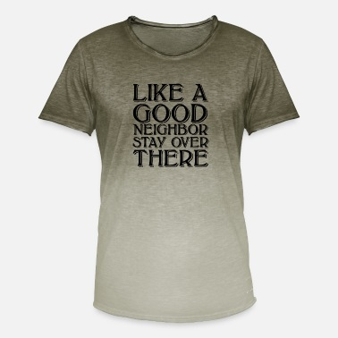 LIKE A GOOD NEIGHBOR STAY OVER THERE - Männer Farbverlauf T-Shirt