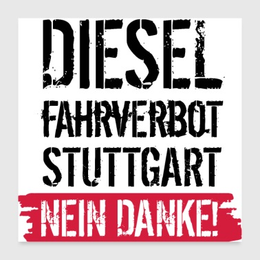 Diesel driving ban, no thanks! Against diesel ban - Poster 24 x 24 (60x60 cm)