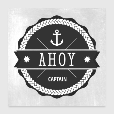 Ahoy Captain Anchor - Poster 24 x 24 (60x60 cm)