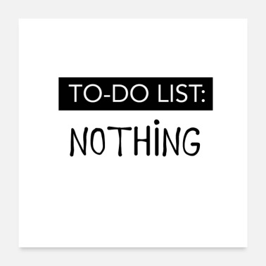 List Say To-Do List: NOTHING! - Poster
