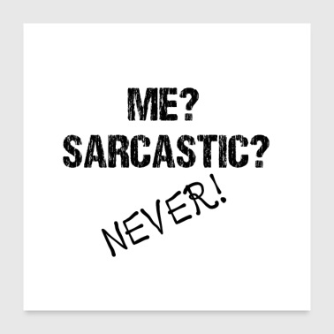 Say Me? Sarcastic? NEVER! - Poster 24 x 24 (60x60 cm)