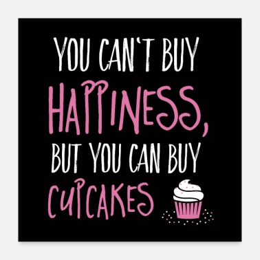 Cake Can not buy happiness, but cupcakes - Poster 24 x 24 (60x60 cm)