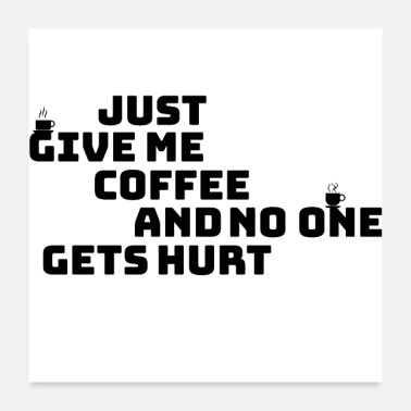 Teen No One Gets Hurt With Coffee Coffee - Poster 24 x 24 (60x60 cm)