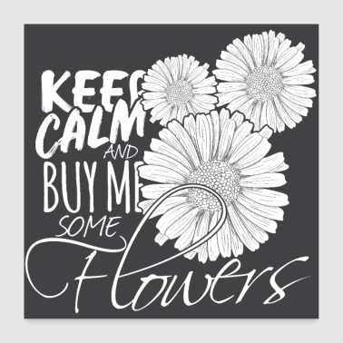 Flowers Stay calm and buy me flowers - Poster 24 x 24 (60x60 cm)
