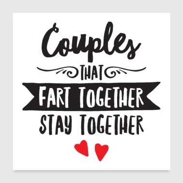 Couples That Fart Together Stay Together - Poster 24 x 24 (60x60 cm)