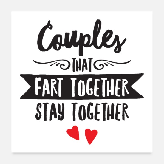 Love Posters - Couples That Fart Together Stay Together - Posters white