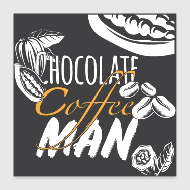 Chocolate coffee man - Poster 24 x 24 (60x60 cm)