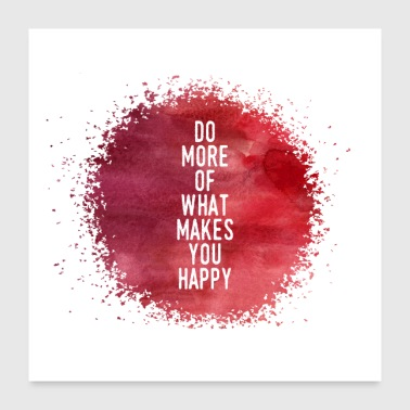 Do More Of What Makes You Happy - Poster 24 x 24 (60x60 cm)
