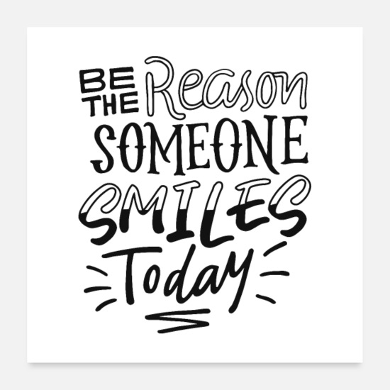 Schwarz Poster - Be The Reason Someone Smiles Today - Poster Weiß