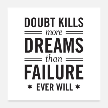 Slogan Doubt Kills More Dreams Than Failure Ever Will - Poster 60x60 cm