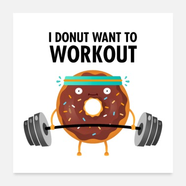 Workout I Donut Want To Workout - Poster 24 x 24 (60x60 cm)