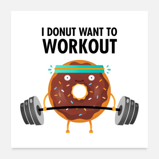Funny Posters - I Donut Want To Workout - Posters white
