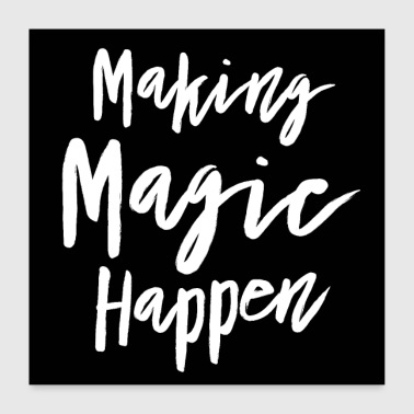 Making Magic Happen Poster - Poster 24 x 24 (60x60 cm)