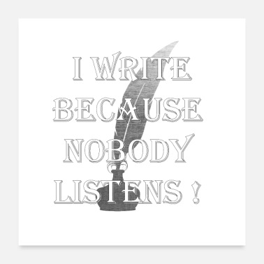 Writing I write because nobody listens - Poster 60x60 cm