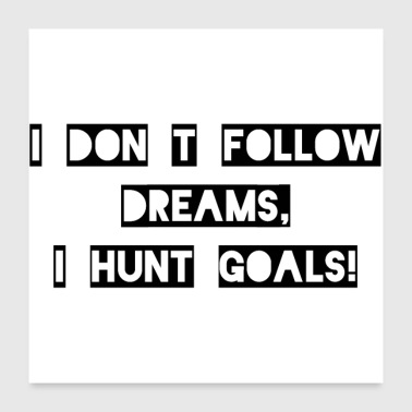 Follow Dreams Hunt Goals - Poster 24 x 24 (60x60 cm)