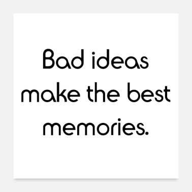 Erinnerung Bad Ideas make the best memories. - Poster 60x60 cm