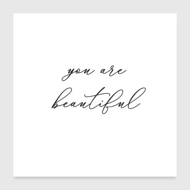 You are beautiful - Poster 24 x 24 (60x60 cm)