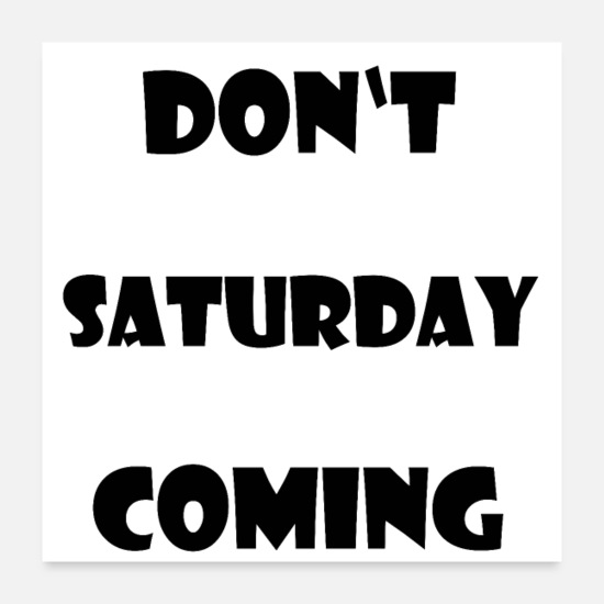 Weekend Posters - don´t worry Saturday is coming - Posters white