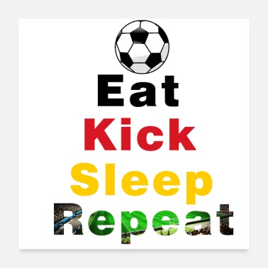 Kicker Eat Kick Slep Répétition Football Allemagne - Poster