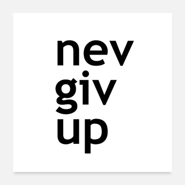 Motto never give up - Poster 24 x 24 (60x60 cm)