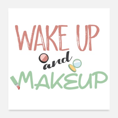 Up wake up and make up - Poster 24 x 24 (60x60 cm)