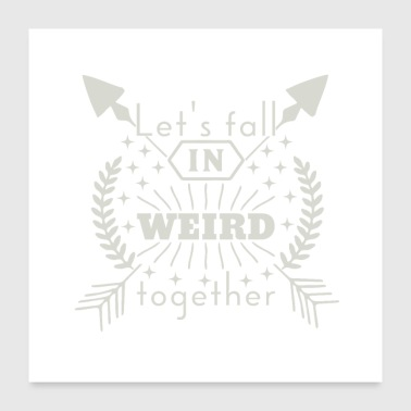 Weird Lets fall in weird together - Poster 24 x 24 (60x60 cm)