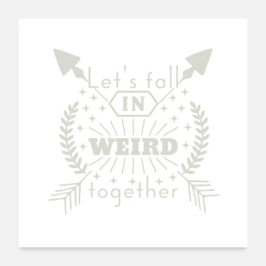 Together Lets fall in weird together - Poster 24 x 24 (60x60 cm)