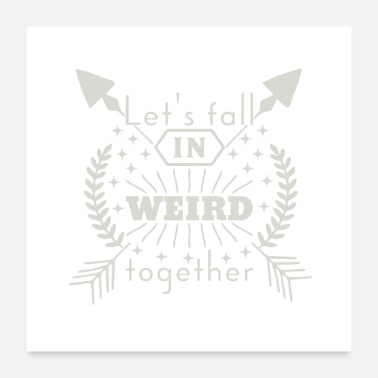 Weird Lets fall in weird together - Poster 60x60 cm