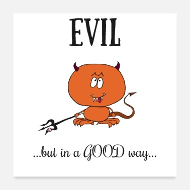 Evil Evil... but in a good way - Poster 24 x 24 (60x60 cm)