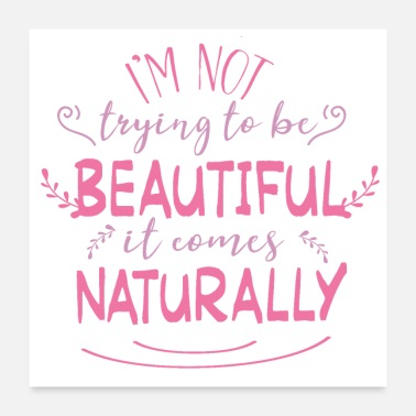 Nature I am a natural beauty - Poster 24 x 24 (60x60 cm)